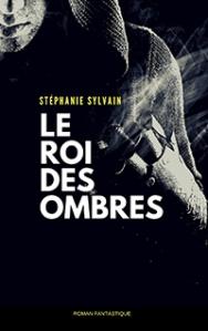 Le Roi des ombres par Stéphanie Sylvain, auteure de SFFQ